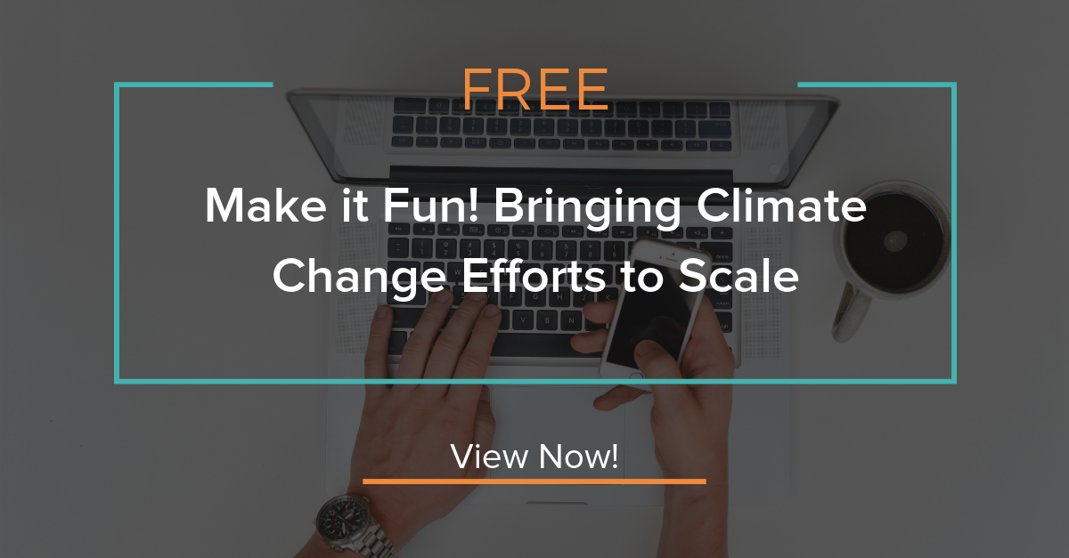 """""""Make it Fun! Bringing Climate Change Efforts to Scale"""". View Now."""